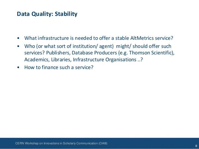 CERN Workshop on Innovations in Scholarly Communication (OAI8)Data Quality: Stability• What infrastructure is needed to of...