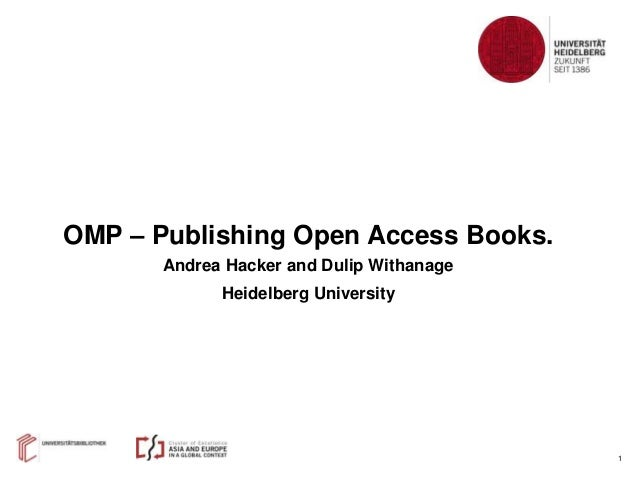 1 OMP – Publishing Open Access Books. Andrea Hacker and Dulip Withanage Heidelberg University
