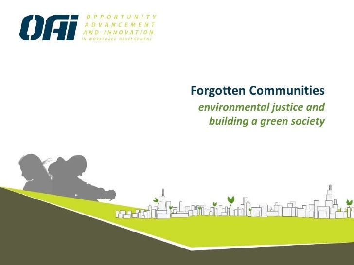 Forgotten Communities <br />environmental justice and <br />building a green society<br />