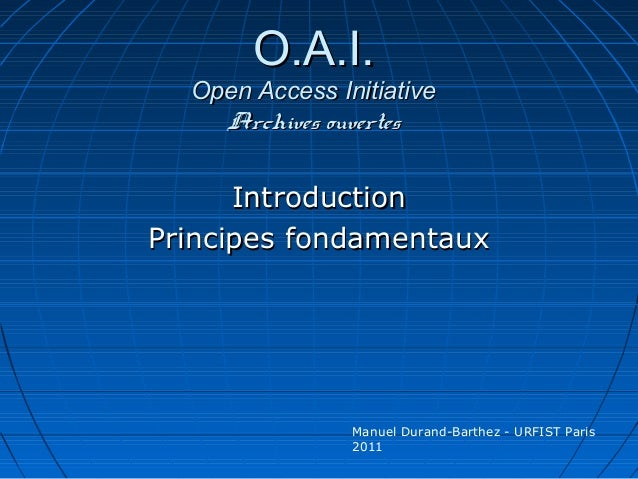 O.A.I.O.A.I. Open Access InitiativeOpen Access Initiative Archives ouvertesArchives ouvertes IntroductionIntroduction Prin...
