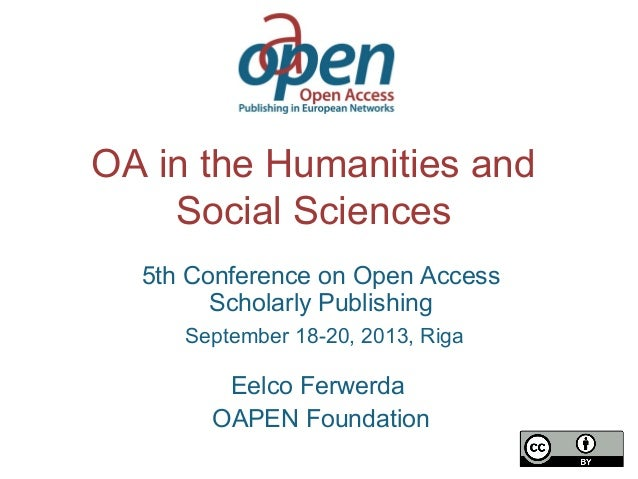 OA in the Humanities and Social Sciences 5th Conference on Open Access Scholarly Publishing September 18-20, 2013, Riga Ee...