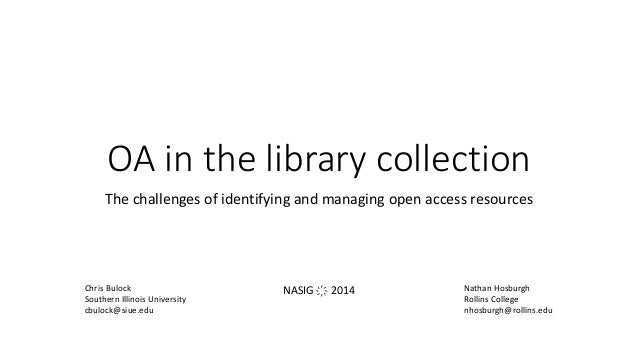 OA in the library collection The challenges of identifying and managing open access resources Chris Bulock Southern Illino...