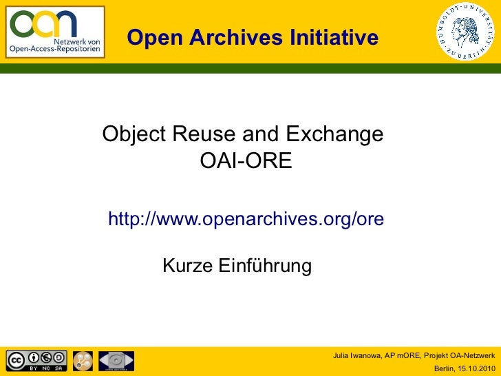 Open Archives InitiativeObject Reuse and Exchange         OAI-OREhttp://www.openarchives.org/ore      Kurze Einführung    ...