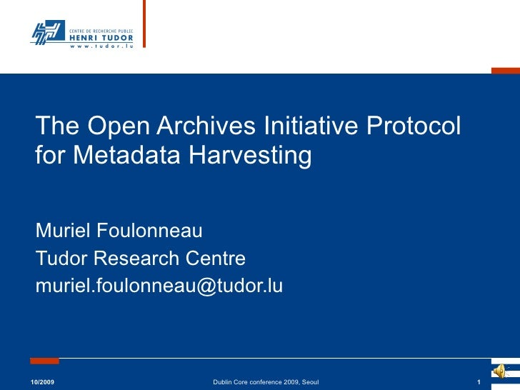 The Open Archives Initiative Protocol for Metadata Harvesting Muriel Foulonneau Tudor Research Centre [email_address] 10/2...