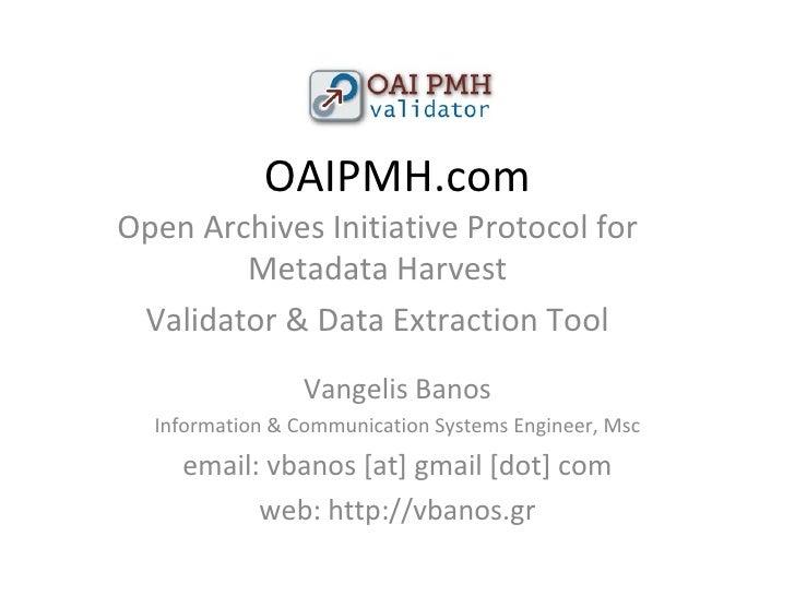 OAIPMH.com Vangelis Banos Information & Communication Systems Engineer, Msc email: vbanos [at] gmail [dot] com web: http:/...