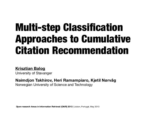 Multi-step ClassificationApproaches to CumulativeCitation RecommendationKrisztian BalogUniversity of StavangerOpen research...