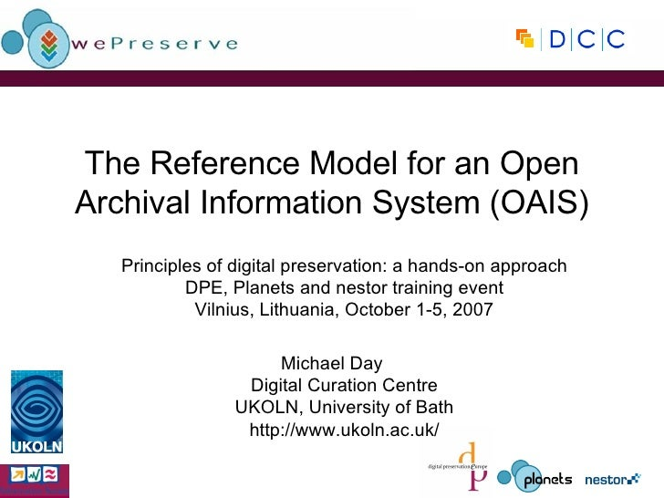 The Reference Model for an Open Archival Information System (OAIS) Principles of digital preservation: a hands-on approach...