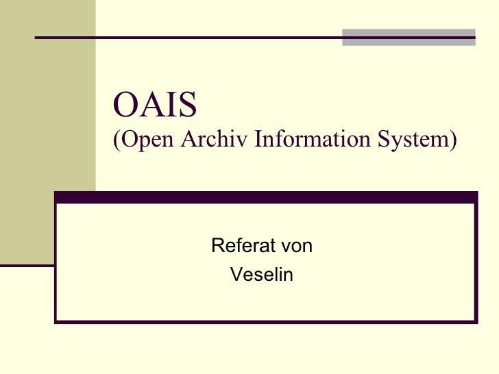 OAIS (Open Archiv Information System) Referat von Veselin