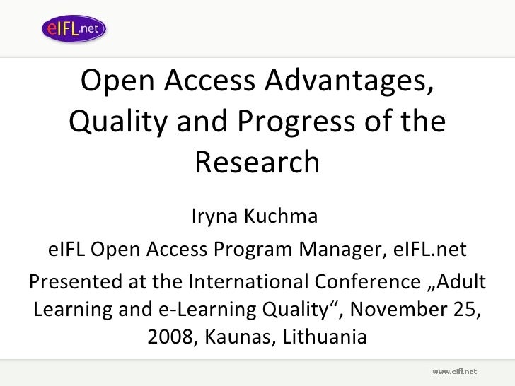 Open Access Advantages, Quality and Progress of the Research Iryna Kuchma  eIFL Open Access Program Manager, eIFL.net Pres...