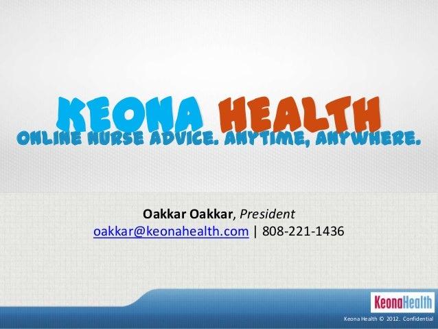 Keona Health © 2012. ConfidentialOnline Nurse Advice. Anytime, Anywhere.KEONA HEALTHKeona Health © 2012. ConfidentialOakka...