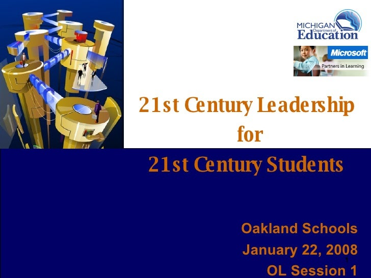 21st Century Leadership for 21st Century Students 0 Oakland Schools January 22, 2008 OL Session 1
