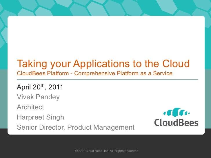 Taking your Applications to the CloudCloudBees Platform - Comprehensive Platform as a ServiceApril 20th, 2011Vivek PandeyA...