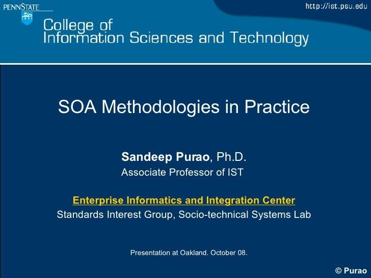 SOA Methodologies in Practice Sandeep Purao , Ph.D. Associate Professor of IST  Enterprise Informatics and Integration Cen...