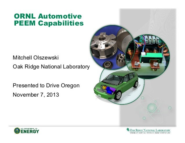 ORNL Automotive PEEM Capabilities  Mitchell Olszewski Oak Ridge National Laboratory Presented to Drive Oregon November 7, ...