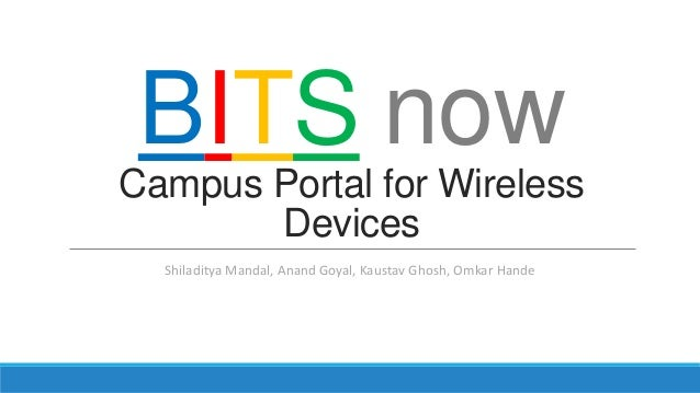 BITS nowCampus Portal for WirelessDevicesShiladitya Mandal, Anand Goyal, Kaustav Ghosh, Omkar Hande