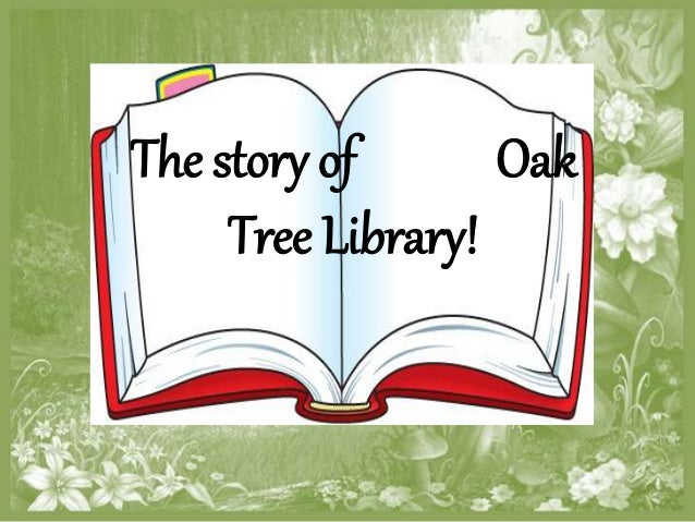 The story of Oak  Tree Library!