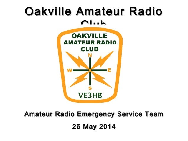 Oakville Amateur RadioOakville Amateur Radio ClubClub Amateur Radio Emergency Service TeamAmateur Radio Emergency Service ...