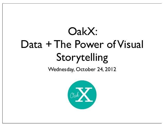 OakX:Data + The Power of Visual       Storytelling     Wednesday, October 24, 2012