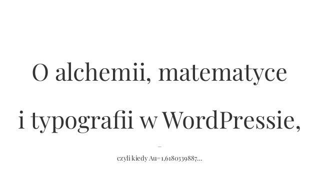 − czyli kiedy Au=1,6180339887… O alchemii, matematyce i typografii w WordPressie,