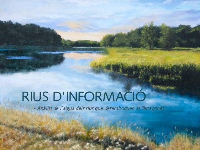 RIUS D'INFORMACIÓ - Anàlisi de l'aigua dels rius que desemboquen al Tarragonès