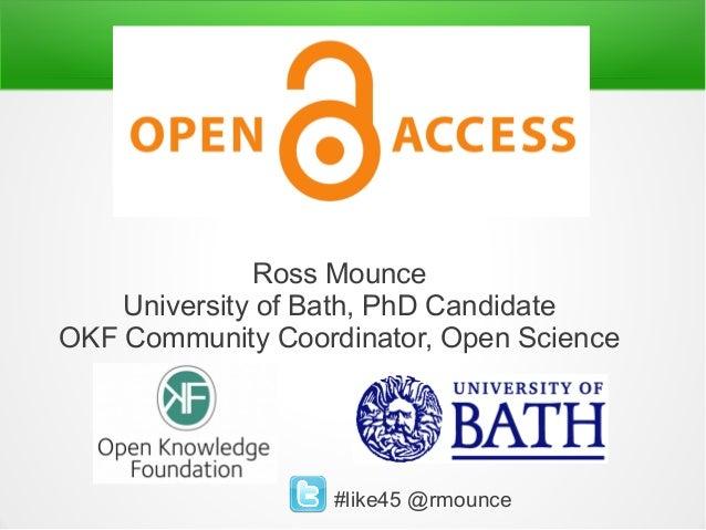 Ross MounceUniversity of Bath, PhD CandidateOKF Community Coordinator, Open Science#like45 @rmounce