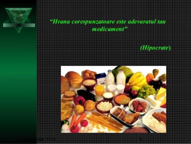 """13 octombrie 2006 1 """"Hrana corespunzatoare este adevaratul tau medicament"""" (Hipocrate)"""