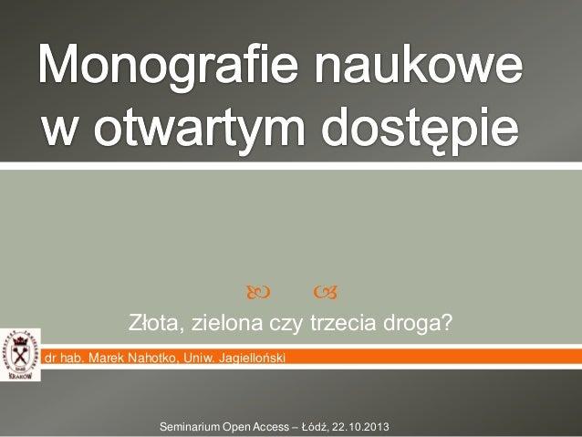     Złota, zielona czy trzecia droga? dr hab. Marek Nahotko, Uniw. Jagielloński  Seminarium Open Access – Łódź, 22.10.20...