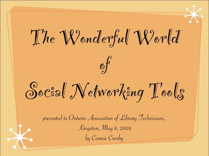 The Wonderful World           of Social Networking Tools   presented to Ontario Association of Library Technicians,       ...