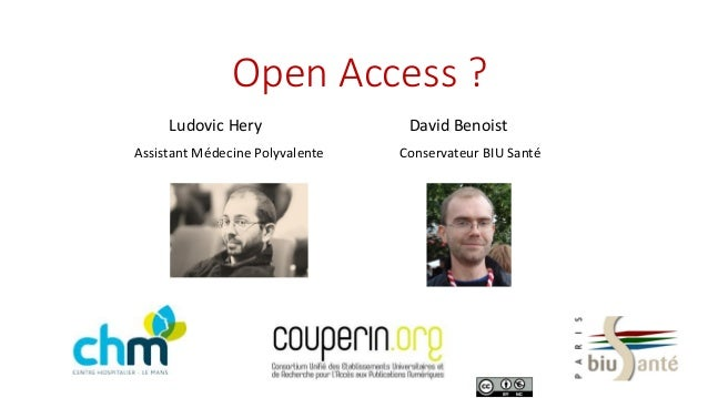 Open Access ? Ludovic Hery David Benoist Assistant Médecine Polyvalente Conservateur BIU Santé