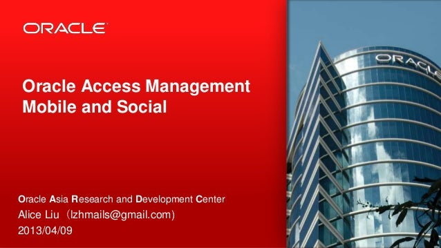 Oracle Access Management Mobile and Social  Oracle Asia Research and Development Center  Alice Liu(lzhmails@gmail.com) 201...