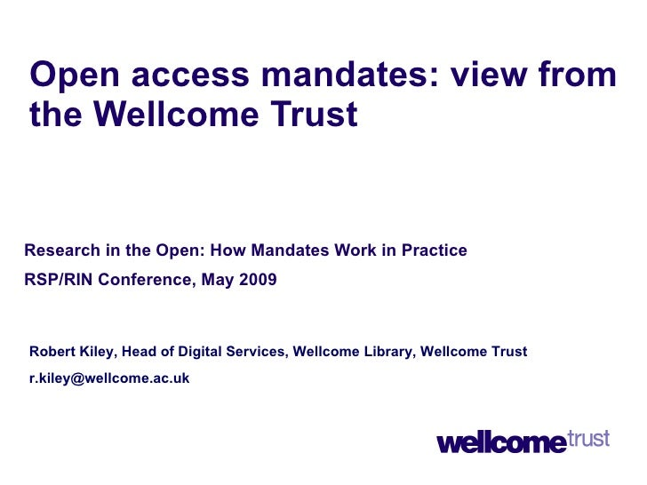 Open access mandates: view from the Wellcome Trust Research in the Open: How Mandates Work in Practice  RSP/RIN Conference...