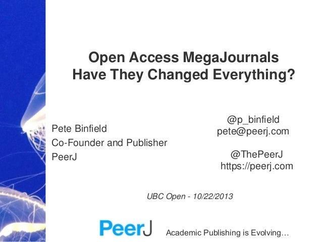 Open Access MegaJournals Have They Changed Everything?  Pete Binfield Co-Founder and Publisher PeerJ  @p_binfield pete@pee...