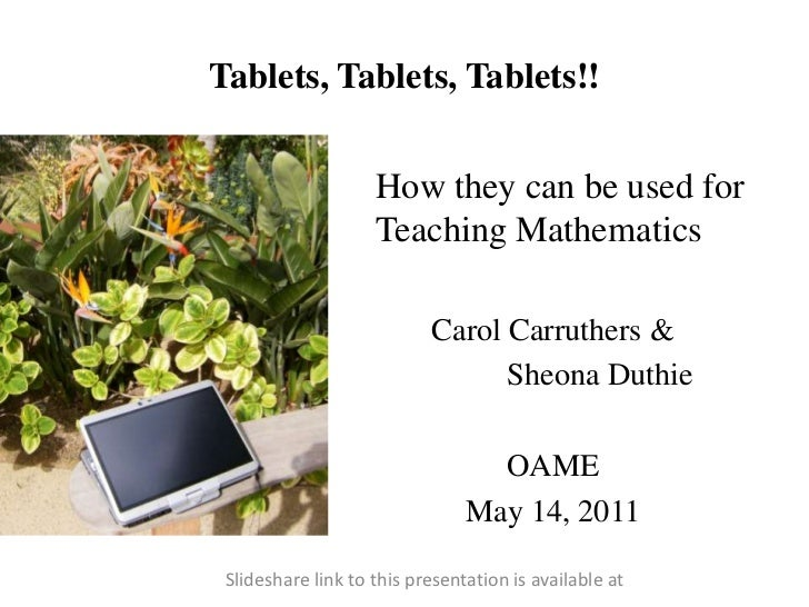 Tablets, Tablets, Tablets!!<br />How they can be used for Teaching Mathematics<br />Carol Carruthers & <br />SheonaDuthie<...