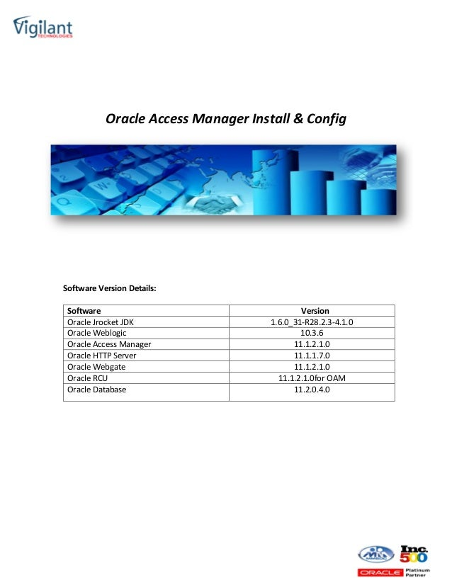 Oracle Access Manager Install & Config Software Version Details: Software Version Oracle Jrocket JDK 1.6.0_31-R28.2.3-4.1....