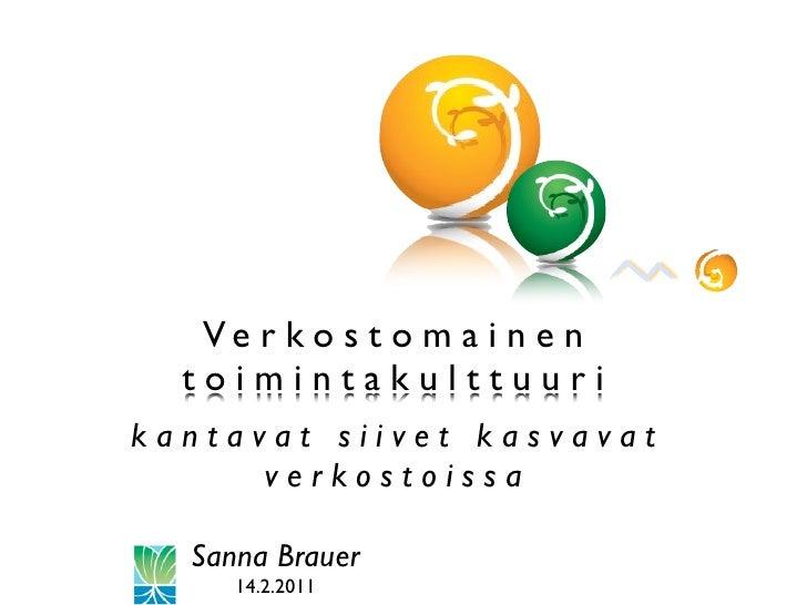 Ve r k o s t o m a i n e n  toimintakulttuurikantavat siivet kasvavat      verkostoissa  Sanna Brauer     14.2.2011
