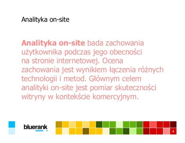 Analityka on-site Analityka on-site bada zachowania użytkownika podczas jego obecności na stronie internetowej. Ocena zach...