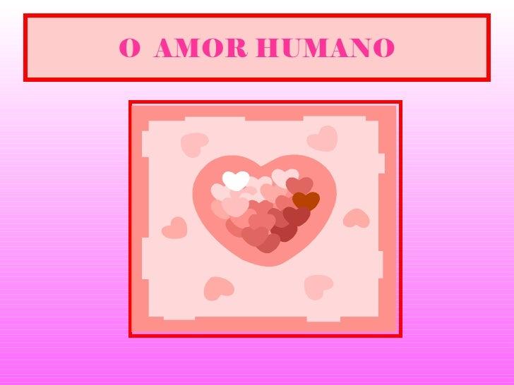 O  AMOR HUMANO