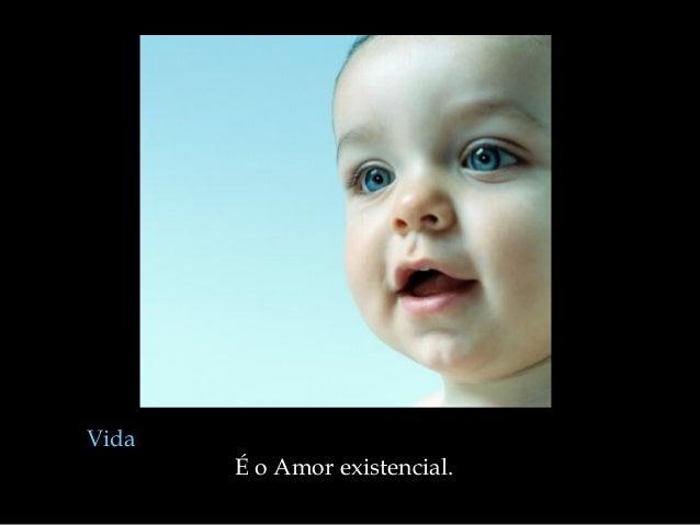 VidaÉ o Amor existencial.
