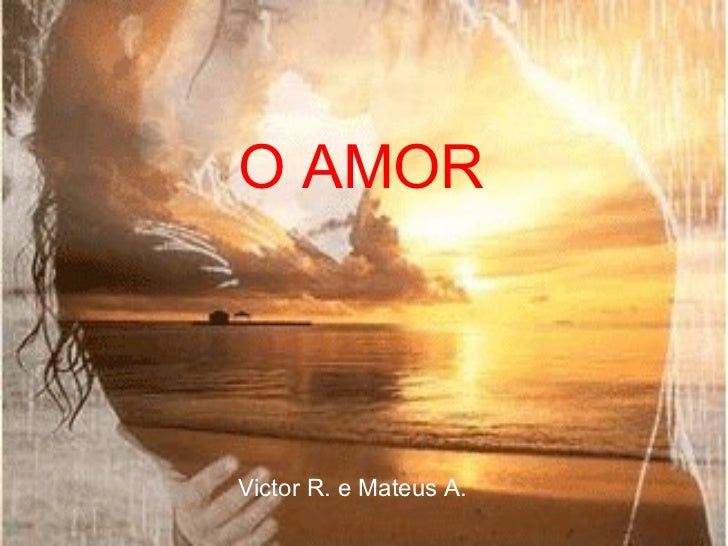 O AMORVictor R. e Mateus A.