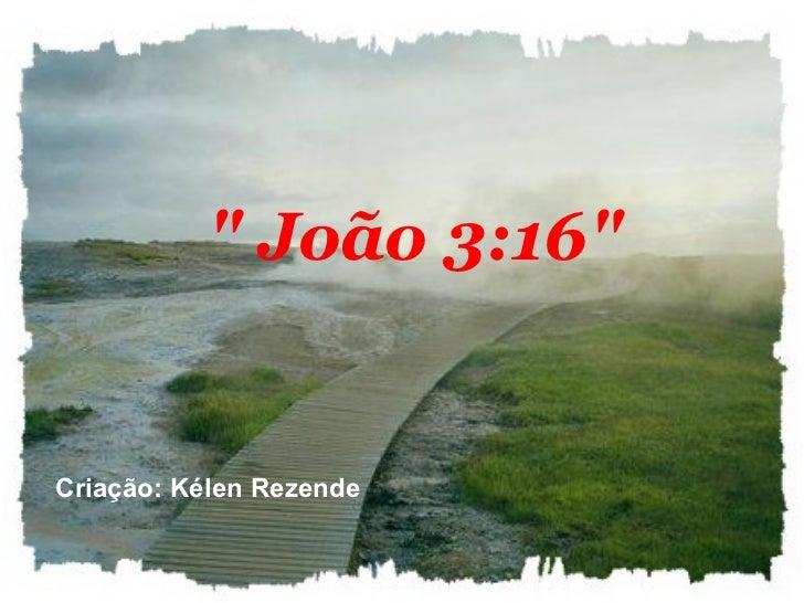 """"""" João 3:16"""" Criação: Kélen Rezende"""