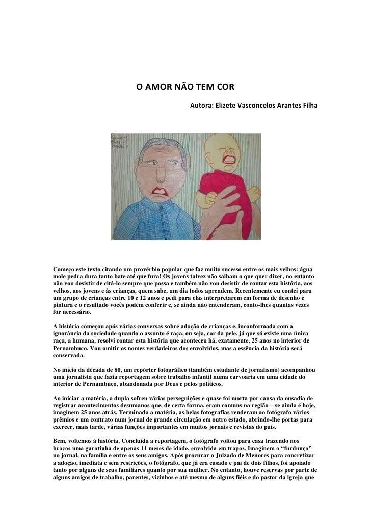O AMOR NÃO TEM COR<br />Autora: Elizete Vasconcelos Arantes Filha<br />Começo este texto citando um provérbio popular que ...