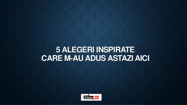 5 ALEGERI INSPIRATE CARE M-AU ADUS ASTAZI AICI