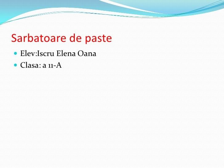 Sarbatoare de paste<br />Elev:Iscru Elena Oana<br />Clasa: a 11-A<br />