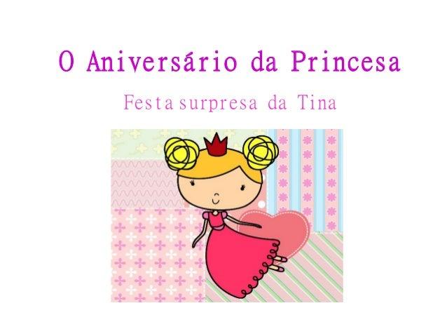O Aniversário da Princesa Festa surpresa da Tina