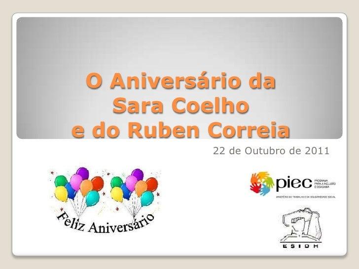 O Aniversário da   Sara Coelhoe do Ruben Correia           22 de Outubro de 2011