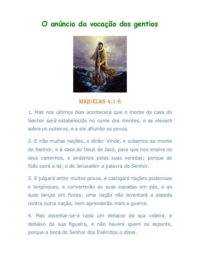 O anúncio da vocação dos gentiosMiquéias 4:1-81. Mas nos últimos dias acontecerá que o monte da casa doSenhor será estabel...