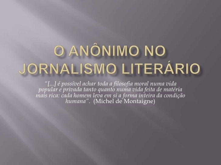 """O Anônimo no JornalismoLiterário<br />""""[...] é possível achar toda a filosofia moral numa vida popular e privada tanto qua..."""