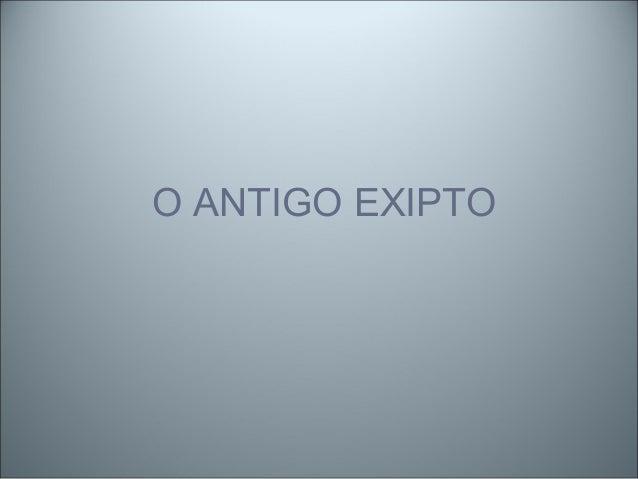 O ANTIGO EXIPTO