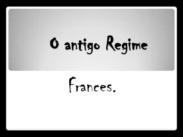 O antigo Regime<br />Frances.<br />