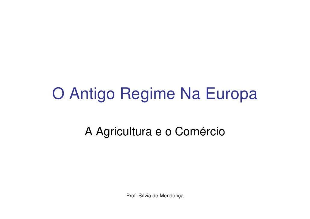 O Antigo Regime Na Europa     A Agricultura e o Comércio               Prof. Sílvia de Mendonça